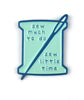 Sew Much To Do, Sew Little Time Enamel Pin