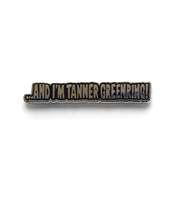 ...And I'm Tanner Greenring! Enamel Pin