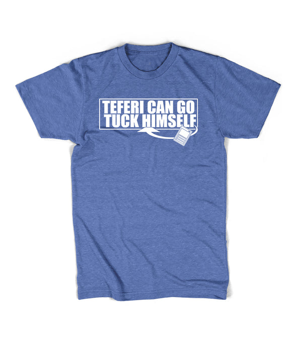 Teferi Can Go Tuck Himself Shirt