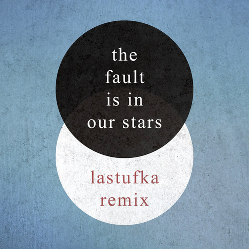 The Fault Is In Our Stars [Lastufka Remix]