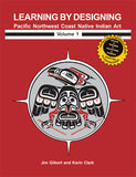 Learning by Designing Pacific Northwest Coast Native Indian Art, Volume 1