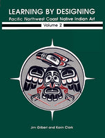 Learning by Designing Pacific Northwest Coast Native Indian Art, Volume 2