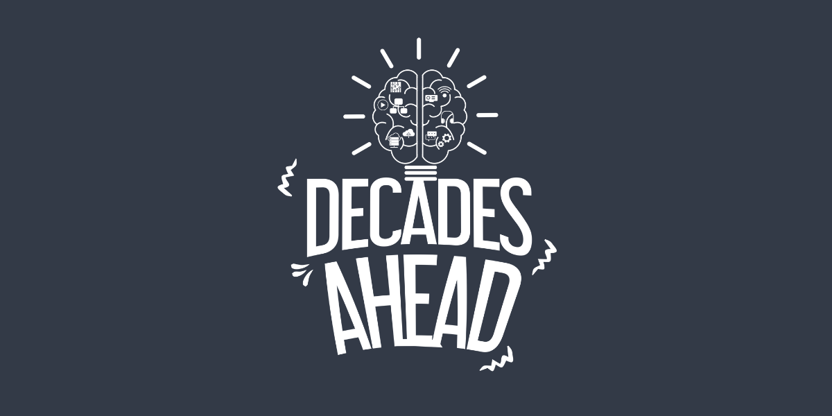 Decades Ahead - The Visionary