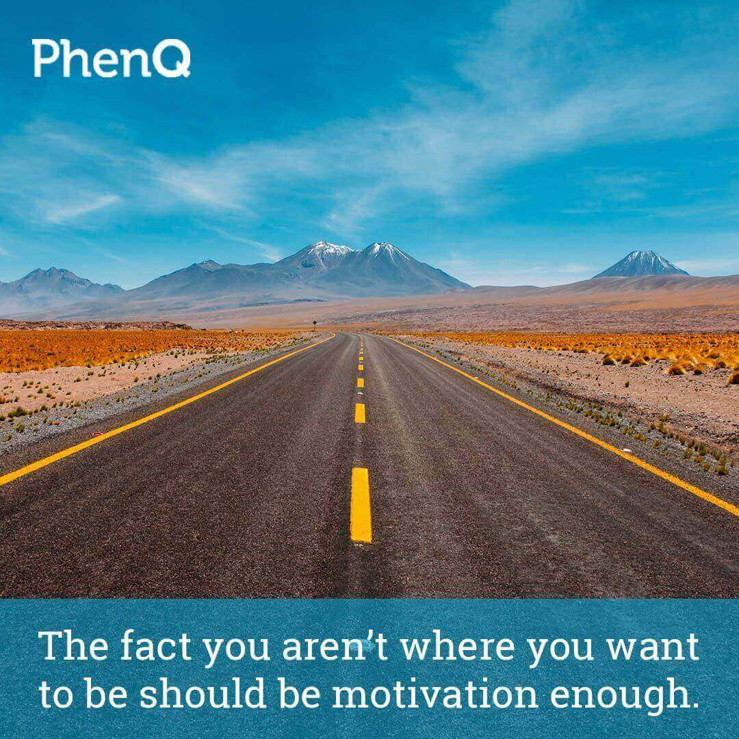 Weight loss quotes - The fact you aren't where you want to be should be motivation enough.
