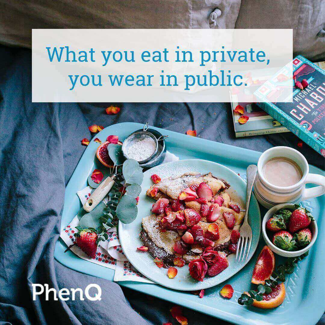 Weight loss quote - What you eat in private, you wear in public.