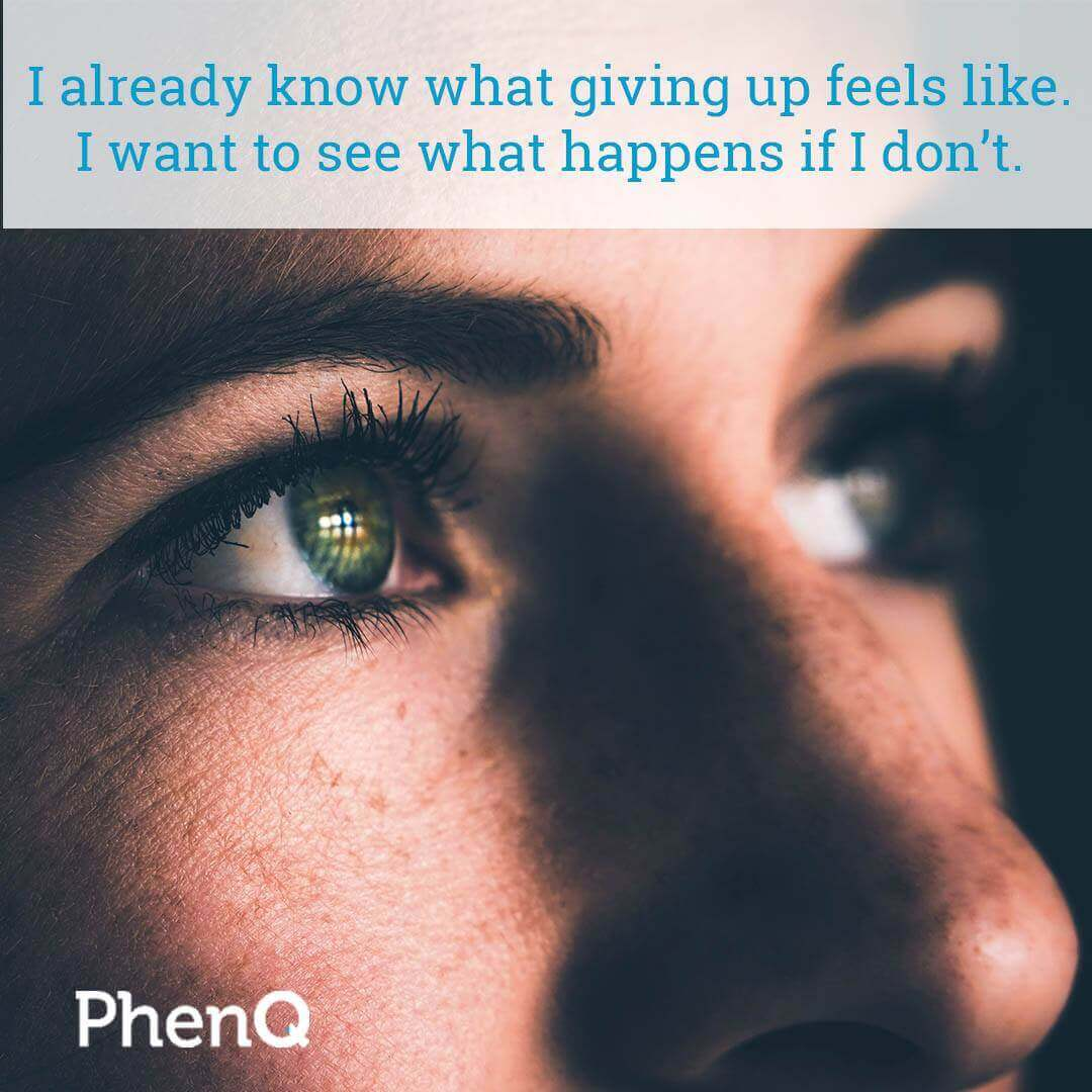 Weight loss quote - I already know what giving up feels like. I want to see what happens if I don't.