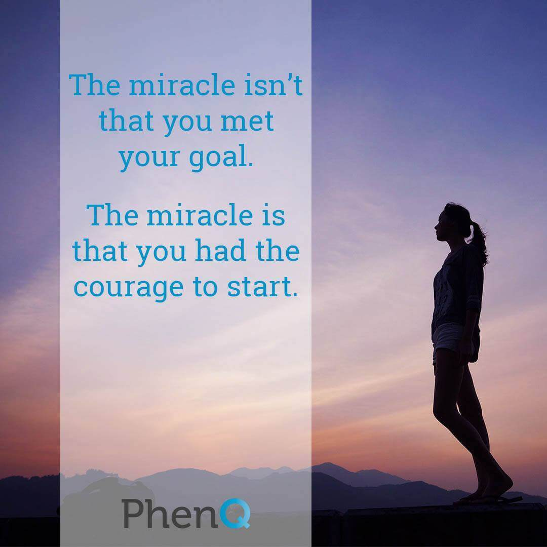 Weight loss quote - The miracle isn't that you met your goal. The miracle is that you had the courage to start.