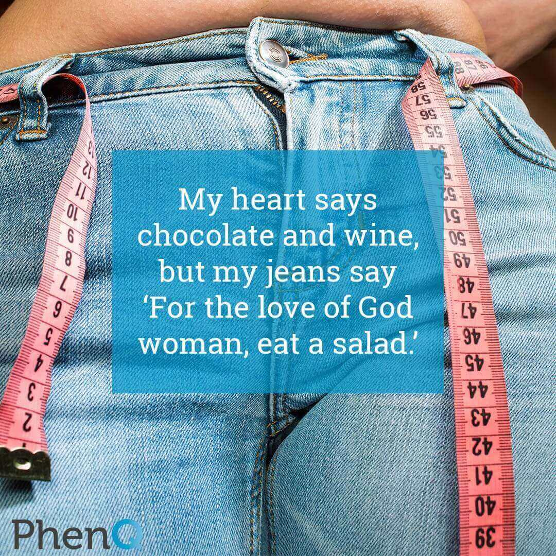 Weight loss quote - My heart says chocolate and wine, but my jeans say for the love of God woman, eat a salad.