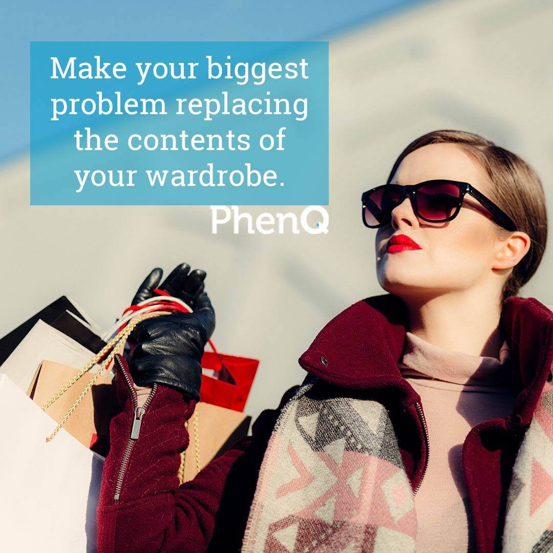 Weight loss quotes - Make your biggest problem replacing the contents of your wardrobe.
