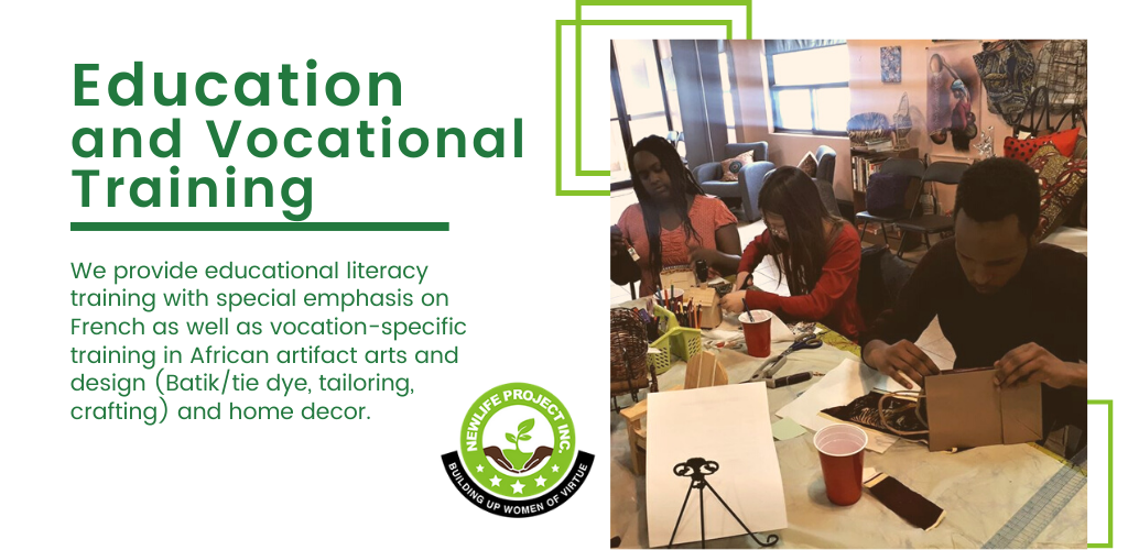 We provide educational literacy training with special emphasis on French as well as vocation-specific training in African artifact arts and design (Batik/tie dye, tailoring, crafting) and home decor