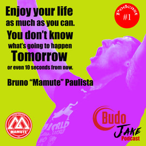 "The Budo Jake Podcast - Premiere Episode with Bruno ""Mamute"" Paulista"