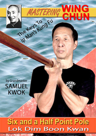 Mastering Wing Chun: The Keys to Ip Man's Kung Fu - Six And A Half Point Pole by Samuel Kwok