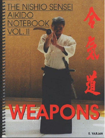 Nishio Sensei Aikido Notebook Vol 2 Weapons by Stephi Varjan - Budovideos