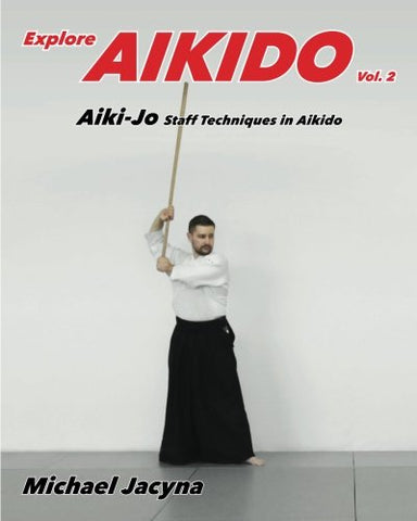 Explore Aikido Vol.2: Aiki-Jo Staff Techniques Book by Michael Jacyna (Preowned) - Budovideos