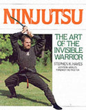 Ninjutsu: The Art of the Invisible Warrior Book by Stephen Hayes (Preowned) - Budovideos Inc