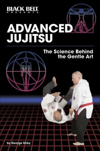 Advanced Jujitsu: The Science Behind the Gentle Art Book by George Kirby - Budovideos Inc