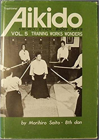 Traditional Aikido Vol 5: Training Works Wonders Book by Morihiro Saito (Preowned) - Budovideos