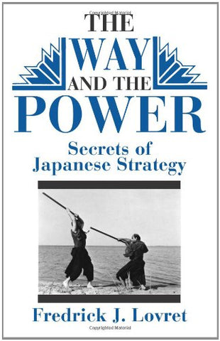 The Way and The Power: Secrets of Japanese Strategy Book by Frederick Lovret (Preowned)