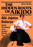 The Hidden Roots of Aikido: Daito Ryu Aiki Jujutsu Book by Shiro Omiya (Preowned) - Budovideos