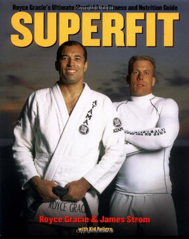 Superfit: Royce Gracie's Ultimate Martial Arts Fitness and Nutrition Guide Book by Kid Peligro & Royce Gracie (Preowned)