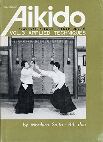 Traditional Aikido Vol 3: Applied Techniques Book by Morihiro Saito (Preowned) - Budovideos