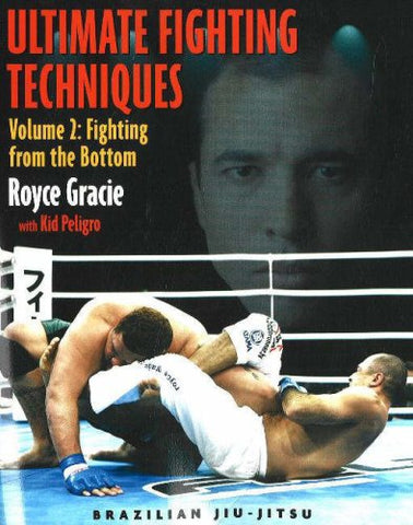 Ultimate Fighting Techniques Vol 2 : The Bottom Game Book by Kid Peligro & Royce Gracie (Preowned) - Budovideos