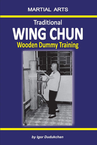 Traditional Wing Chun - Wooden Dummy Training Book by Igor Dudukchan - Budovideos Inc