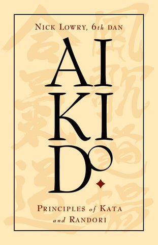 Aikido: Principles of Kata and Randori Book by Nick Lowry (Preowned) - Budovideos