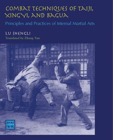 Combat Techniques of Taiji, Xingyi, and Bagua: Principles and Practices of Internal Martial Arts Book by Lu Shengli - Budovideos Inc