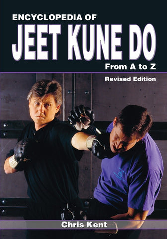 Encyclopedia of Jeet Kune Do: From A to Z (Revised Edition) Book by Chris Kent - Budovideos