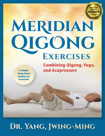 Meridian Qigong Exercises: Combining Qigong, Yoga, & Acupressure Book by Dr. Jwing-Ming Yang - Budovideos Inc