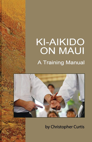 Ki Aikido on Maui: A Training Manual (4th Edition) by Chris Curtis - Budovideos