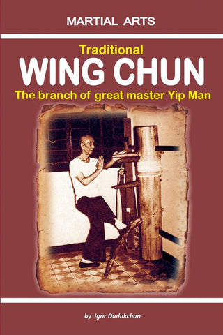 Traditional Wing Chun - The Branch of Great Master Yip Man Book by Igor Dudukchan - Budovideos Inc