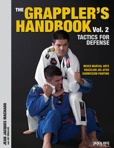 The Grappler's Handbook: Tactics for Defense Mixed Martial Arts, BJJ, Submission Fighting Book 2 by Jean Jacques Machado (Preowned) - Budovideos Inc