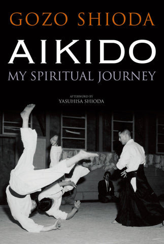 Aikido: My Spiritual Journey (Hardcover) Book by Gozo Shioda - Budovideos