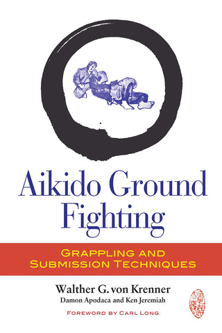Aikido Ground Fighting: Grappling and Submission Techniques Book by Walther Von Krenner - Budovideos Inc