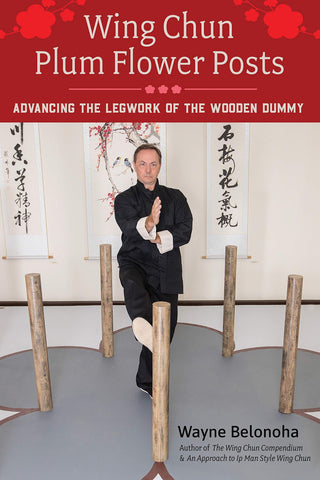 Wing Chun Plum Flower Posts: Advancing the Legwork of the Wooden Dummy Book by Wayne Belonoha - Budovideos Inc