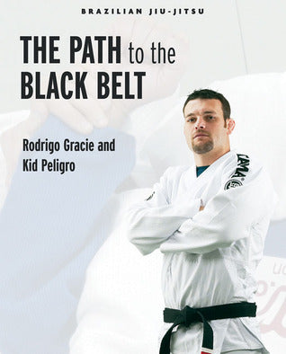 Brazilian Jiu-Jitsu: The Path to the Black Belt Book by Rodrigo Gracie & Kid Peligro (Preowned)