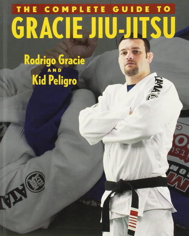 The Complete Guide to Gracie Jiu-Jitsu Book by Rodrigo Gracie (Preowned) - Budovideos