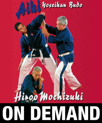 Aiki Yoseikan Budo with Hiroo Mochizuki (On Demand) - Budovideos
