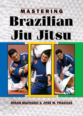 Mastering Brazilian Jiu-Jitsu Revised Edition Book by Rigan Machado - Budovideos