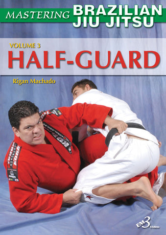 Mastering Brazilian Jiu-Jitsu Vol 3 Half Guard by Rigan Machado - Budovideos