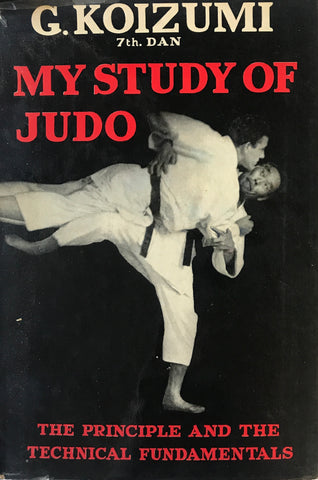 My Study of Judo: The Principles and the Technical Fundamentals Book by Gunji Koizumi (Hardcover) (Preowned) - Budovideos Inc