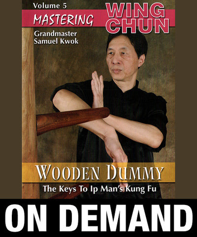 Mastering Wing Chun: Keys to Ip Man's Kung Fu Vol 5 with Samuel Kwok (On Demand)