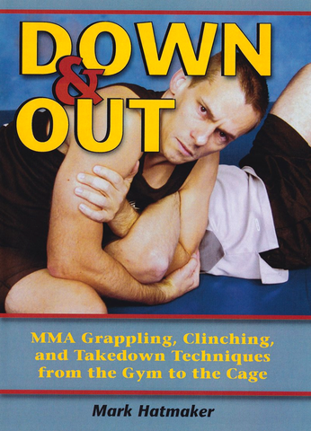Down & Out: MMA Grappling, Clinching, and Takedown Techniques from the Gym to the Cage DVD with Mark Hatmaker - Budovideos