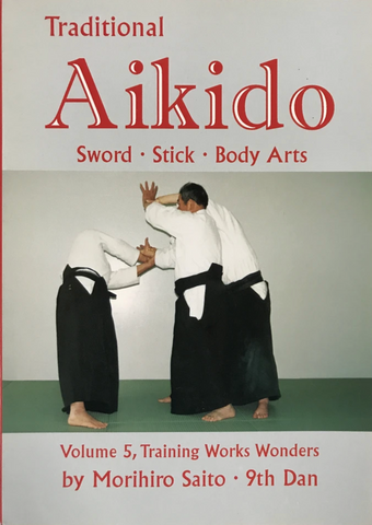 Traditional Aikido Book 5: Training Works Wonders by Morihiro Saito (Preowned) - Budovideos Inc