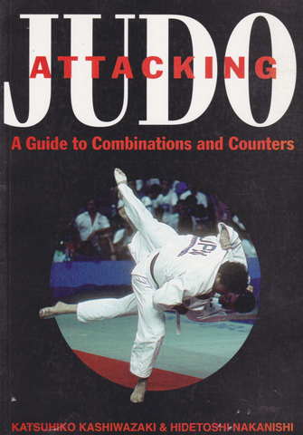 Attacking Judo: A Guide to Combinations and Counters by Katsuhiko Kashiwazaki & Hidetoshi Nakanishi (Preowned) - Budovideos Inc