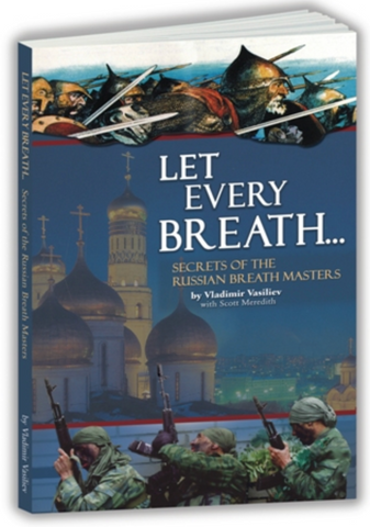 Let Every Breath... Secrets of the Russian Breath Masters Book by Vladimir Vasiliev & Scott Meredith - Budovideos Inc