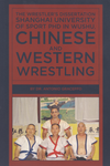 The Wrestler's Dissertation: Shanghai University of Sport PhD in Wushu, Chinese & Western Wrestling Book by Antonio Graceffo - Budovideos