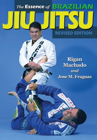 The Essence of Brazilian Jiu-Jitsu Book by Rigan Machado - Budovideos Inc